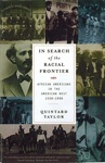 In Search Of The Racial Frontier African Americans In The American West 1528-1990