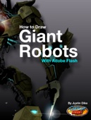 Justin Dike - How to Draw Giant Robots With Adobe Flash  artwork