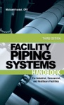Facility Piping Systems Handbook  For Industrial Commercial And Healthcare Facilities
