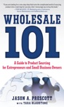 Wholesale 101 A Guide To Product Sourcing For Entrepreneurs And Small Business Owners  A Guide To Product Sourcing For Entrepreneurs And Small Business Owners