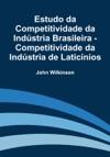 Estudo Da Competitividade Da Indstria Brasileira - Competitividade Da Indstria De Laticnios