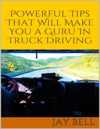 Powerful Tips That Will Make You A Guru In Truck Driving