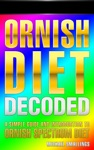 ORNISH DIET DECODED A Simple Guide  Introduction To The Ornish Spectrum Diet  Lifestyle Diets Simplified