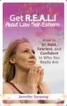Get REAL About Low Self-Esteem How To Be Bold Fearless And Confident In Who You Really Are
