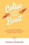Celiac And The Beast A Love Story Between A Gluten-Free Girl Her Genes And A Broken Digestive Tract
