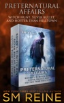 Preternatural Affairs Books 1-3 Witch Hunt Silver Bullet And Hotter Than Helltown
