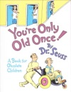 Youre Only Old Once