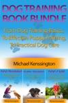 Dog Training Book Bundle - From Dog Training Basics  To Effective Puppy Training  To Practical Dog Care