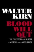 Blood Will Out: The True Story of a Murder, a Mystery, and a Masquerade - Walter Kirn Cover Art