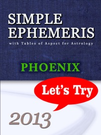 SIMPLE EPHEMERIS WITH TABLES OF ASPECT FOR ASTROLOGY PHOENIX 2013 LETS TRY