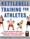 Kettlebell Training For Athletes Develop Explosive Power And Strength For Martial Arts Football Basketball And Other Sports Pb