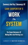 Work The System The Simple Mechanics Of Making More And Working Less  Summary  Key Takeaways