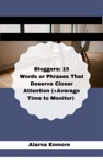 Bloggers 15 Words Or Phrases That Deserve Closer Attention Average Time To Monitor