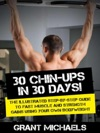 30 Chin-Ups In 30 Days The Illustrated Step-by-Step Guide To Fast Muscle And Strength Gains Using Your Own Bodyweight