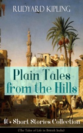 PLAIN TALES FROM THE HILLS: 40+ SHORT STORIES COLLECTION (THE TALES OF LIFE IN BRITISH INDIA)