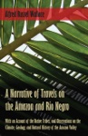 A Narrative Of Travels On The Amazon And Rio Negro With An Account Of The Native Tribes And Observations On The Climate Geology And Natural History Of The Amazon Valley