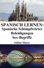 SPANISCH LERNEN: SPANISCHE SCHIMPFWöRTER ‒ BELEIDIGUNGEN ‒ SEX-BEGRIFFE