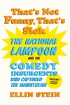 Thats Not Funny Thats Sick The National Lampoon And The Comedy Insurgents Who Captured The Mainstream
