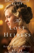 Roseanna M. White - The Lost Heiress (Ladies of the Manor Book #1)  artwork