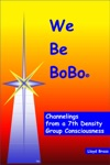 We Be BoBo Channelings From A 7th Density Group Consciousness