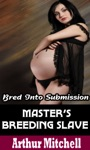 Masters Breeding Slave Bred Into Submission