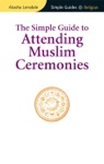 Simple Guide To Attending Muslim Ceremonies