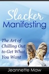 Slacker Manifesting The Art Of Chilling Out To Get What You Want