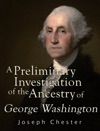 A Preliminary Investigation Of The Alleged Ancestry Of George Washington