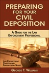 Preparing For Your Civil Deposition A Guide For The Law Enforcement Professional