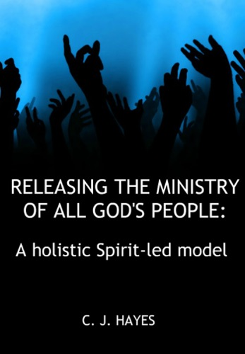 Releasing The Ministry Of All Gods People A holistic Spirit-led model