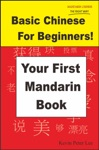 Basic Chinese For Beginners Your First Mandarin Book