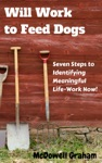 Will Work To Feed Dogs Seven Steps To Identifying Meaningful Life-Work Now