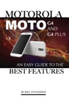 Motorola Moto G4 And G4 Plus An Easy Guide To The Best Features
