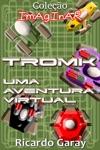 TROMK Uma Aventura Virtual