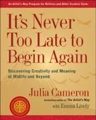 It's Never Too Late to Begin Again - Julia Cameron