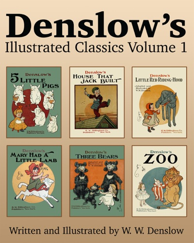 Denslows Illustrated Classics Volume 1 Five Little Pigs House That Jack Built Little Red Riding Hood Mary Had a Little Lamb Three Bears  Zoo
