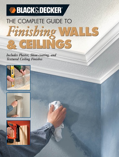 Black  Decker The Complete Guide to Finishing Walls  Ceilings