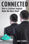 Connected How A Cochlear Implant Made Me More Deaf
