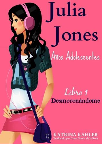 Julia Jones  Los Aos Adolescentes  Libro 1 Desmoronndome