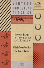 HORSE FEED, ITS PROPERTIES AND EFFECTS - WITH INFORMATION FOR THE HORSE OWNER