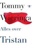 Tommy Wieringa - Alles over Tristan kunstwerk