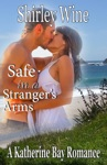 Safe In A Strangers Arms A Katherine Bay Romance
