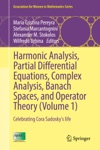 Harmonic Analysis Partial Differential Equations Complex Analysis Banach Spaces And Operator Theory Volume 1