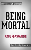 Being Mortal: by Atul Gawande  Conversation Starters