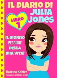 IL DIARIO DI JULIA JONES - LIBRO 1: IL GIORNO PEGGIORE DELLA MIA VITA!