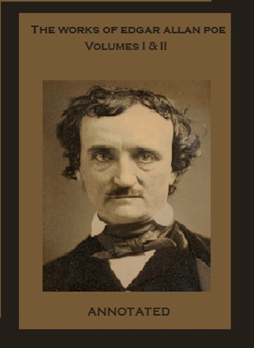The Works of Edgar Allan Poe Annotated Volumes I  II