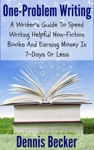 One Problem Writing A Writers Guide To Speed-Writing Helpful Non-Fiction Books And Earning Money In 7-Days Or Less
