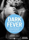 Dark Fever. Mein Milliardär – unwiderstehlich ... aber gefährlich, band 3-4