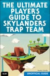 The Ultimate Players Guide To Skylanders Trap Team Unofficial Guide