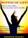 Mottos Of Life Live A New LifeLive In Your New WorldGives You A New Resolution In Your LifeHelps You To Realize Your Lovehappinessworkdisciplineresponsibilitycourageself-believe  Determination